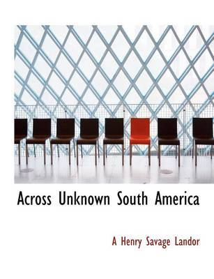 Across Unknown South America by Arnold Henry Savage Landor image
