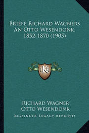 Briefe Richard Wagners an Otto Wesendonk, 1852-1870 (1905) by Richard Wagner