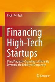 Financing High-Tech Startups by Robin P. G. Tech