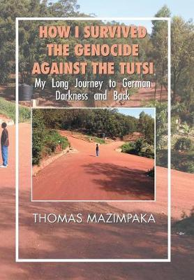 How I Survived the Genocide Against the Tutsi by Thomas Mazimpaka image
