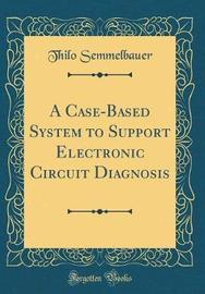 A Case-Based System to Support Electronic Circuit Diagnosis (Classic Reprint) by Thilo Semmelbauer image