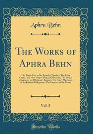 The Works of Aphra Behn, Vol. 3 by Aphra Behn