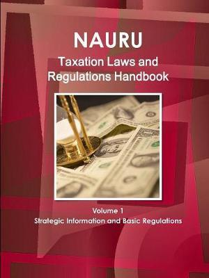 Nauru Taxation Laws and Regulations Handbook Volume 1 Strategic Information and Basic Regulations by IBP USA