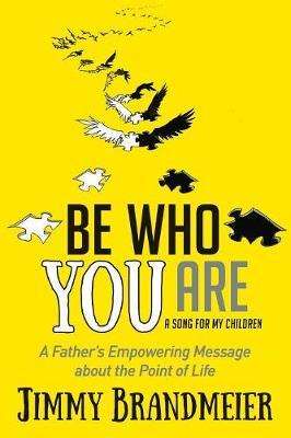 Be Who You Are by Jimmy Brandmeier