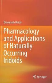 Pharmacology and Applications of Naturally Occurring Iridoids by Biswanath Dinda