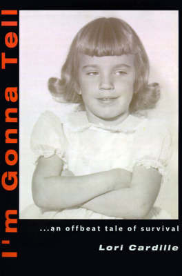 I'm Gonna Tell: ...an Offbeat Tale of Survival by Lori Cardille