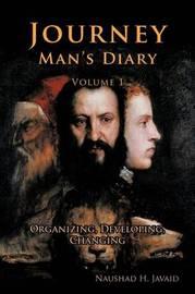 Journey Man's Diary-Volume I by Naushad H. Javaid