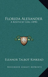 Florida Alexander: A Kentucky Girl (1898) by Eleanor Talbot Kinkead