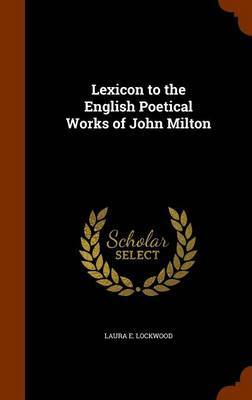 Lexicon to the English Poetical Works of John Milton by LAURA E. LOCKWOOD image