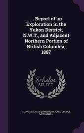 ... Report of an Exploration in the Yukon District, N.W.T., and Adjacent Northern Portion of British Columbia, 1887 by George Mercer Dawson image