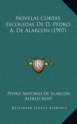 Novelas Cortas Escogidas de D. Pedro A. de Alarcon (1907) by Pedro Antonio De Alarcon image