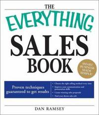 """The """"Everything"""" Sales Book: Proven Techniques Guaranteed to Get Results: Choose the Right Selling Method Every Time: Improve Your Communication and Presentation Skills: Create Winning Sales Proposals: Find Your Dream Sales Job by Dan Ramsey"""