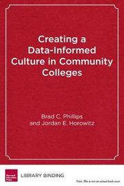 Creating a Data-Informed Culture in Community Colleges by Brad C. Phillips image