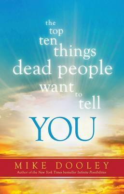 Top Ten Things Dead People Want to Tell You by Mike Dooley