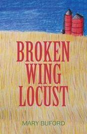 Broken Wing Locust by Mary Buford