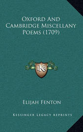 Oxford and Cambridge Miscellany Poems (1709) by Elijah Fenton