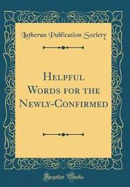 Helpful Words for the Newly-Confirmed (Classic Reprint) by Lutheran Publication Society image
