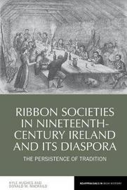 Ribbon Societies in Nineteenth-Century Ireland and its Diaspora by Kyle Hughes