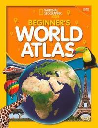 National Geographic Kids Beginner's World Atlas by National Geographic Kids