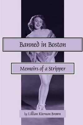 Banned in Boston: Memoirs of a Stripper by Lillian Kiernan Brown image