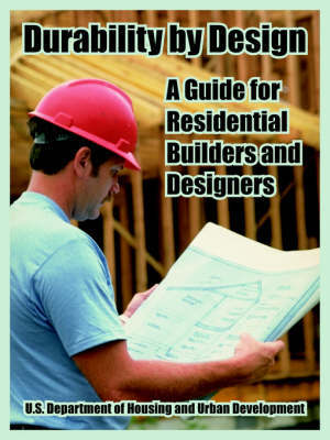 Durability by Design: A Guide for Residential Builders and Designers by Inc. NAHB Research Center