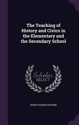 The Teaching of History and Civics in the Elementary and the Secondary School by Henry Eldridge Bourne image