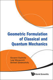 Geometric Formulation Of Classical And Quantum Mechanics by Giovanni Giachetta