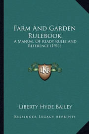 Farm and Garden Rulebook: A Manual of Ready Rules and Reference (1911) by Liberty Hyde Bailey, Jr.