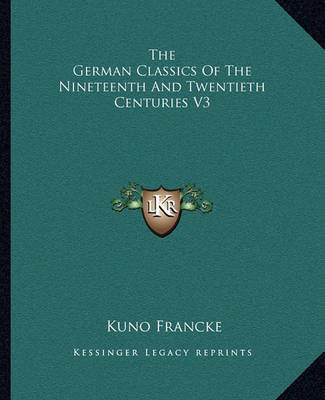 The German Classics of the Nineteenth and Twentieth Centuries V3 by Kuno Francke image