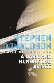 A Dark and Hungry God Arises: The Gap Sequence: v. 2 by Stephen Donaldson