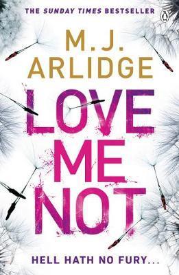 Love Me Not by M. J. Arlidge