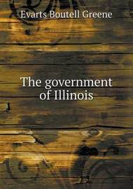 The Government of Illinois by Evarts Boutell Greene