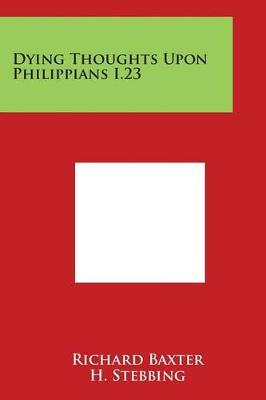 Dying Thoughts Upon Philippians I.23 by Richard Baxter