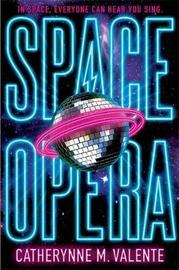 Space Opera by Catherynne M Valente