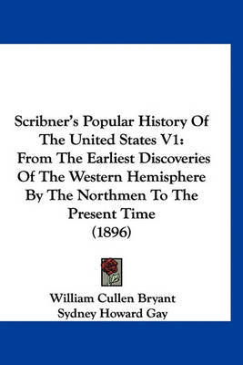 Scribner's Popular History of the United States V1: From the Earliest Discoveries of the Western Hemisphere by the Northmen to the Present Time (1896) by Professor Noah Brooks image