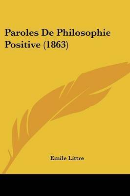 Paroles De Philosophie Positive (1863) by Emile Littre