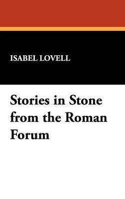 Stories in Stone from the Roman Forum by Isabel Lovell