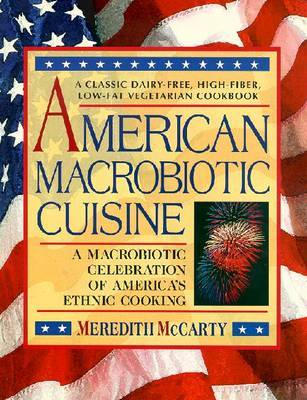 American Macrobiotic Cuisine: A Macrobiotic Celebration of America's Ethnic Cooking by Meredith McCarty image