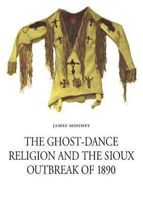 The Ghost-Dance Religion and the Sioux Outbreak of 1890 by James Mooney image