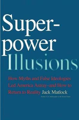 Superpower Illusions by Jack F Matlock