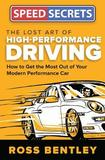 The Lost Art of High Performance Driving by Ross Bentley
