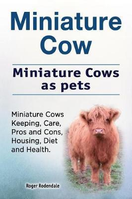Miniature Cow. Miniature Cows as Pets. Miniature Cows Keeping, Care, Pros and Cons, Housing, Diet and Health. by Roger Rodendale image