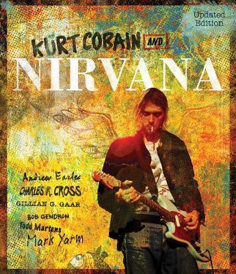 Kurt Cobain and Nirvana - Updated Edition by Charles Cross