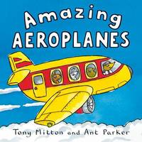 Amazing Machines: Amazing Aeroplanes by Tony Mitton