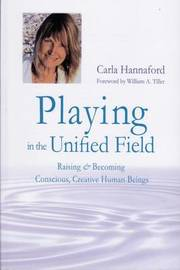 Playing in the Unified Field by Carla Hannaford image