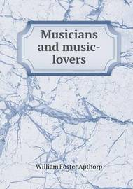 Musicians and Music-Lovers by William Foster Apthorp