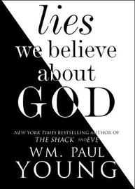 Lies We Believe about God by Paul Young