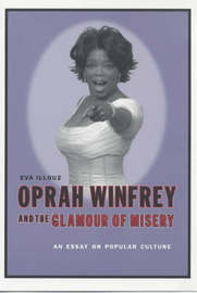 Oprah Winfrey and the Glamour of Misery by Eva Illouz image