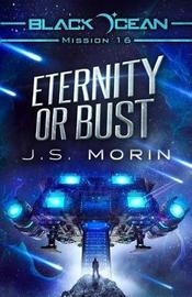 Eternity or Bust by J S Morin