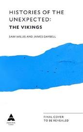 Histories of the Unexpected: The Vikings by Sam Willis